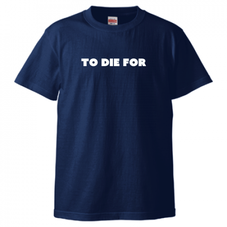 TO DIE FOR Tシャツ インディゴ×ホワイト前面