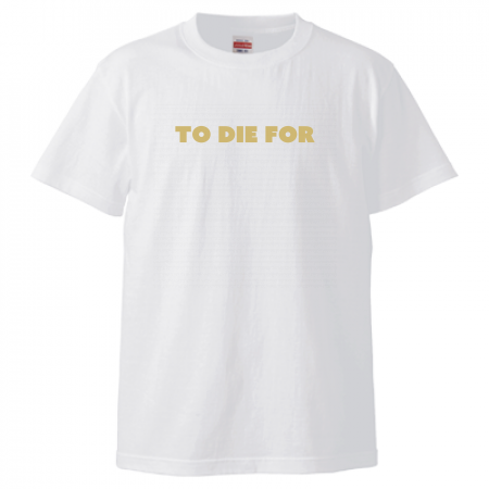 TO DIE FOR Tシャツ ホワイト×ゴールド 前面